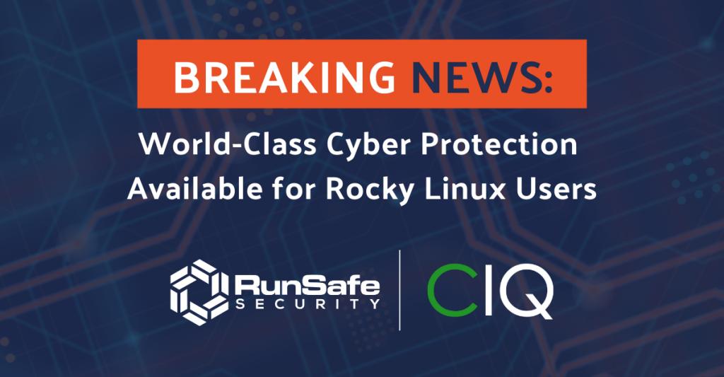CIQ with RunSafe Integration Catalyzes Cybersecurity Technology